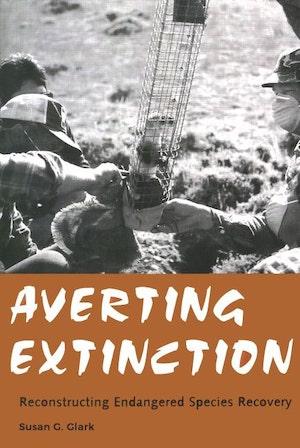 NRCC Books - Averting Extinction - Reconstructing Endangered Species Recovery, Susan G. Clark